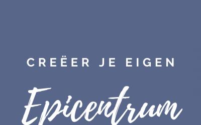 Dag 21. Creëer je Eigen Epicentrum.